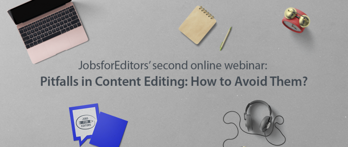 "Second Online Webinar: ""Pitfalls in Content Editing: How to Avoid Them?"""